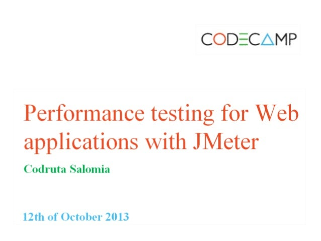 Iasi code camp 12 october 2013  performance testing for web applications with j-meter- codrutasalomia