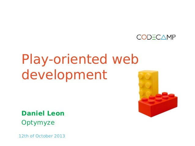 Play-oriented web development Daniel Leon Optymyze 12th of October 2013