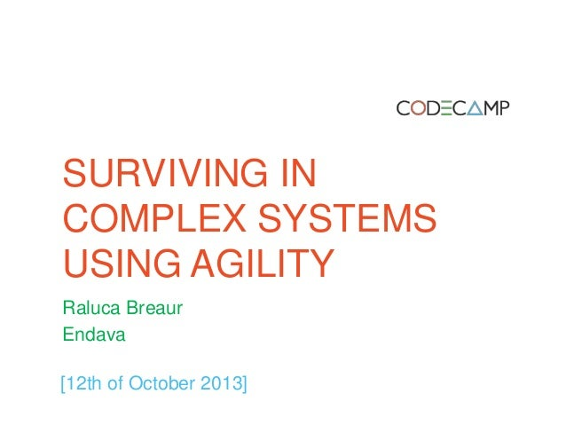 SURVIVING IN COMPLEX SYSTEMS USING AGILITY Raluca Breaur Endava [12th of October 2013]