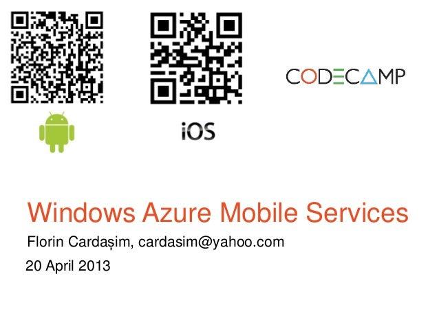 Windows Azure Mobile ServicesFlorin Cardașim, cardasim@yahoo.com20 April 2013