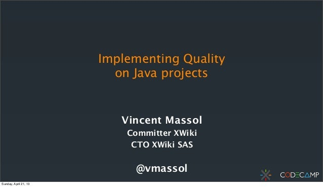 Implementing Qualityon Java projectsVincent MassolCommitter XWikiCTO XWiki SAS@vmassolSunday, April 21, 13