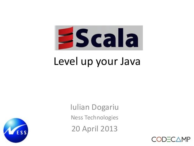 Level up your JavaIulian DogariuNess Technologies20 April 2013