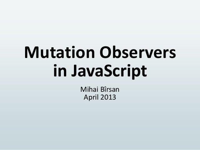 Mutation Observersin JavaScriptMihai BîrsanApril 2013
