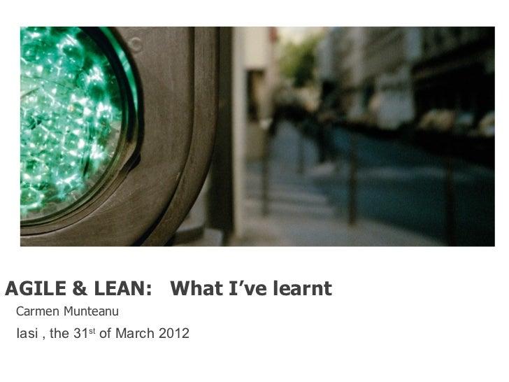 AGILE & LEAN: What I've learntCarmen MunteanuIasi , the 31st of March 2012