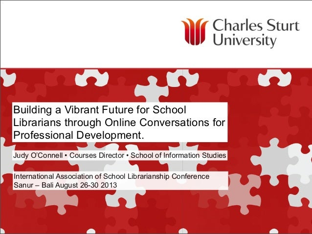 School of Information Studies Faculty of Education Building a Vibrant Future for School Librarians through Online Conversa...