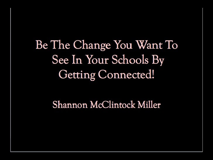 Be The Change You Want To See in Schools By Getting Connected!