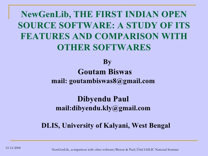 NewGenLib, THE FIRST INDIAN OPEN         SOURCE SOFTWARE: A STUDY OF ITS          FEATURES AND COMPARISON WITH            ...