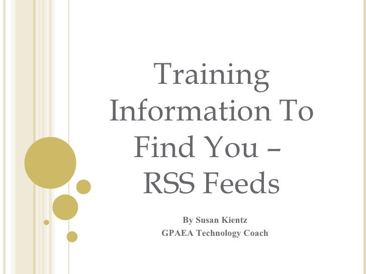 By Susan Kientz GPAEA Technology Coach Training Information To Find You –  RSS Feeds