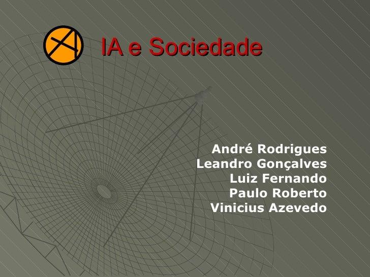 IA e Sociedade  André Rodrigues Leandro Gonçalves Luiz Fernando Paulo Roberto Vinicius Azevedo