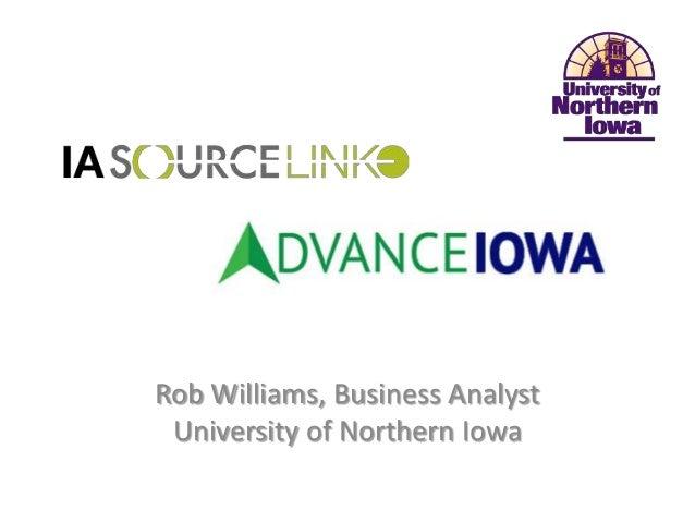 Rob Williams, Business Analyst University of Northern Iowa