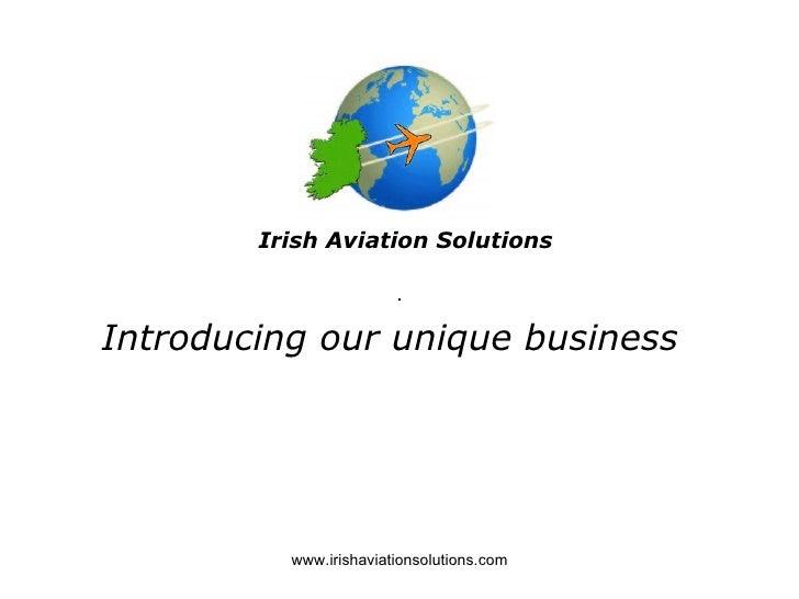 Irish Aviation Solutions    Introducing our unique business               www.irishaviationsolutions.com