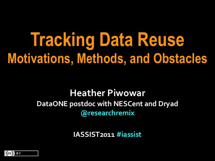 Tracking Data ReuseMotivations, Methods, and Obstacles                 Heather	  Piwowar     DataONE	  postdoc	  with	  NE...