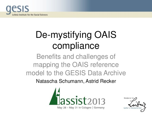 De-mystifying OAIScomplianceBenefits and challenges ofmapping the OAIS referencemodel to the GESIS Data ArchiveNatascha Sc...