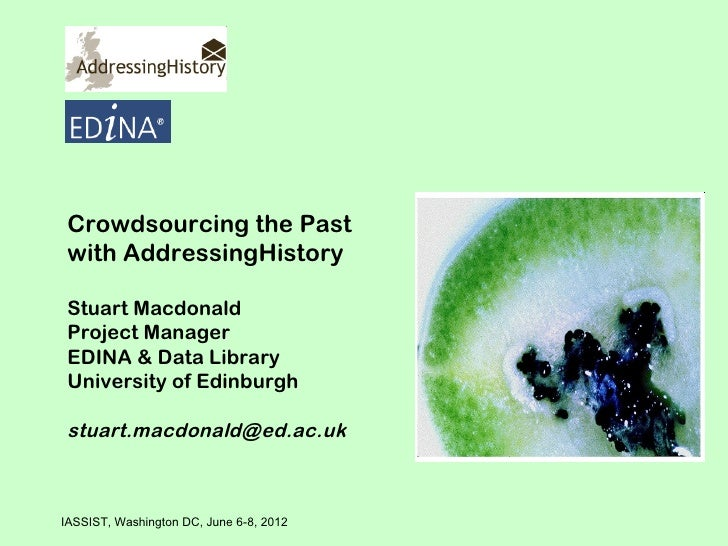 Crowdsourcing the Past with AddressingHistory Stuart Macdonald Project Manager EDINA & Data Library University of Edinburg...