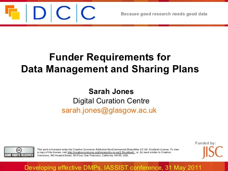 <ul><li>Funder Requirements for  </li></ul><ul><li>Data Management and Sharing Plans   </li></ul><ul><li>Sarah Jones </li>...