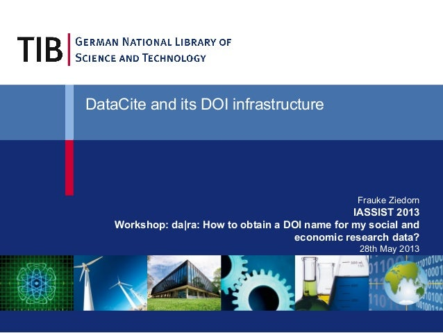 Frauke Ziedorn IASSIST 2013 Workshop: da|ra: How to obtain a DOI name for my social and economic research data? 28th May 2...