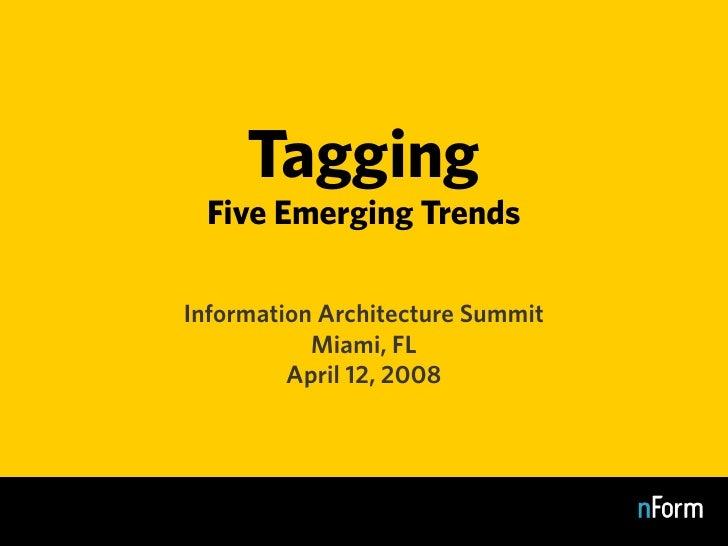 Tagging   Five Emerging Trends  Information Architecture Summit            Miami, FL          April 12, 2008