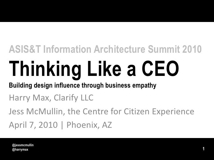 ASIS&T Information Architecture Summit 2010Thinking Like a CEOBuilding design influence through business empathy<br />Harr...