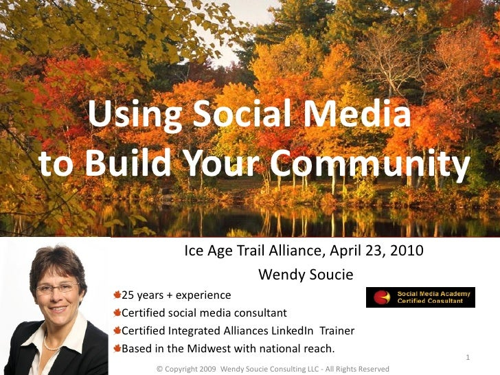 Using Social Media to Build Your Community                  Ice Age Trail Alliance, April 23, 2010                        ...