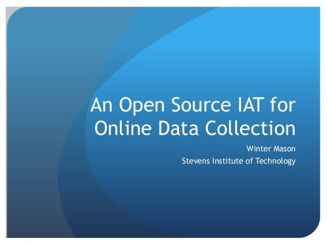An Open Source IAT forOnline Data Collection                          Winter Mason         Stevens Institute of Technology