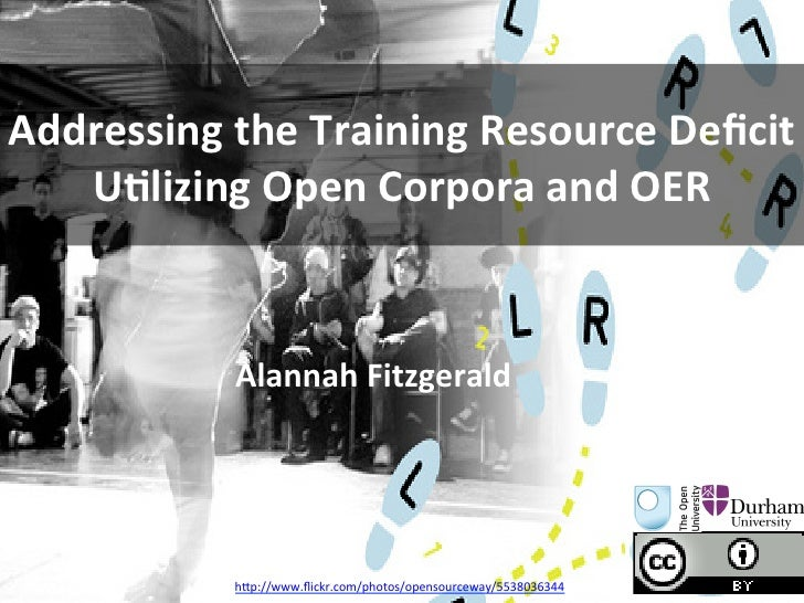 Addressing	  the	  Training	  Resource	  Deficit	     U5lizing	  Open	  Corpora	  and	  OER	                 Alannah	  Fitz...
