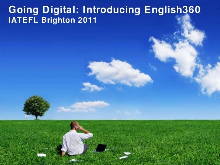 Going Digital: Introducing English360 IATEFL Brighton 2011