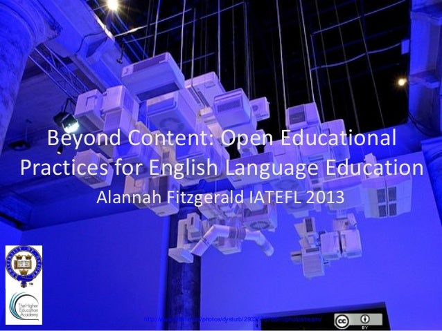 Beyond Content: Open EducationalPractices for English Language Education       Alannah Fitzgerald IATEFL 2013            h...