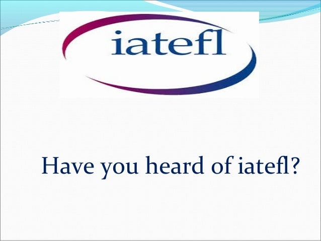 Have you heard of iatefl?