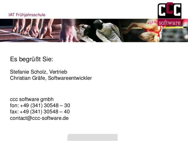 IAT FrühjahrsschuleEs begrüßt Sie:ccc software gmbhfon: +49 (341) 30548 – 30fax: +49 (341) 30548 – 40contact@ccc-software....