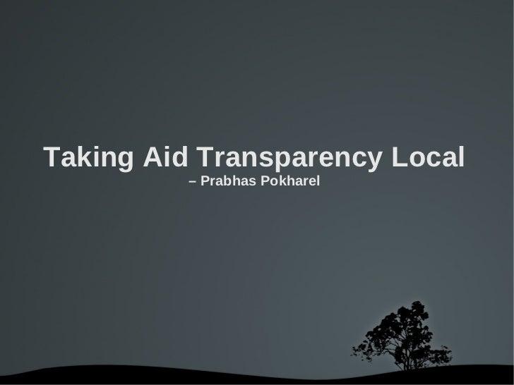 Taking Aid Transparency Local         – Prabhas Pokharel