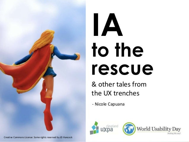 IA  to the rescue & other tales from the UX trenches - Nicole Capuana  Creative Commons License: Some rights reserved by J...