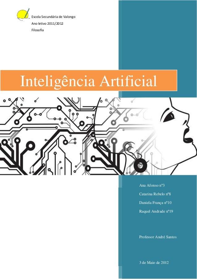 Escola Secundária de Valongo Ano letivo 2011/2012 FilosofiaInteligência Artificial                                Ana Afon...
