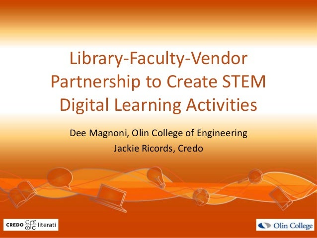 Library-Faculty-VendorPartnership to Create STEMDigital Learning ActivitiesDee Magnoni, Olin College of EngineeringJackie ...