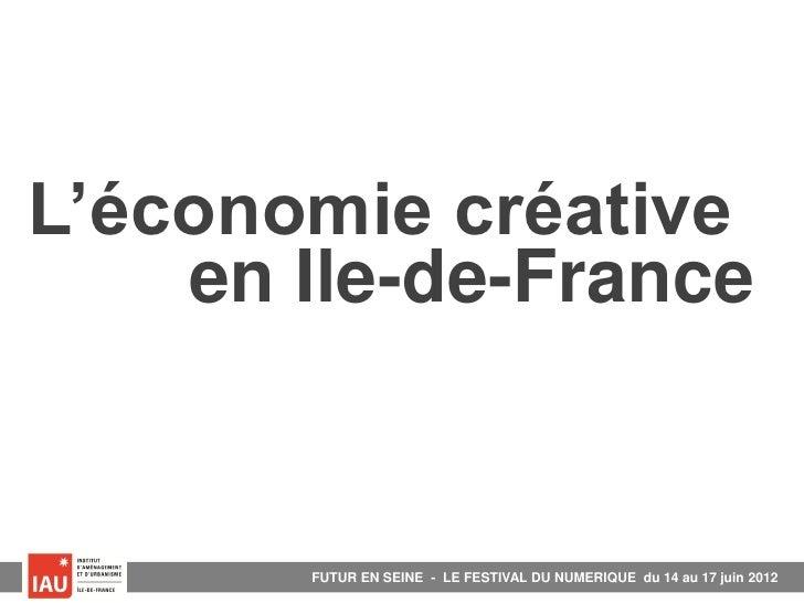 L'économie créative    en Ile-de-France       FUTUR EN SEINE - LE FESTIVAL DU NEMERIQUE du 14 au 24 juin 2012             ...