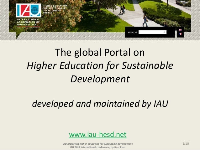 The global Portal on Higher Education for Sustainable Development developed and maintained by IAU 1/10 www.iau-hesd.net IA...