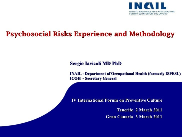 Psychosocial Risks Experience and Methodology Sergio Iavicoli MD PhD INAIL - Department of Occupational Health (formerly I...