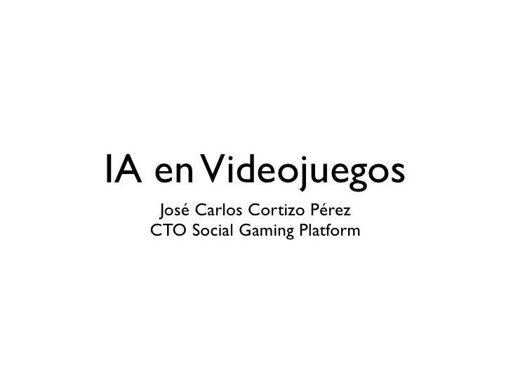 IA en Videojuegos    José Carlos Cortizo Pérez   CTO Social Gaming Platform