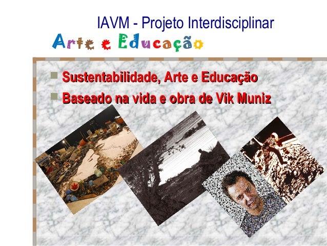 IAVM - Projeto Interdisciplinar Arte e Educação  Sustentabilidade, Arte e EducaçãoSustentabilidade, Arte e Educação  Bas...