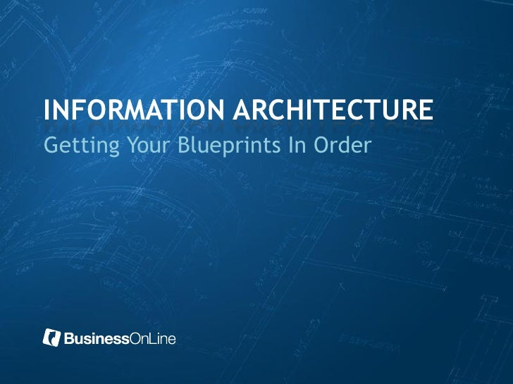 INFORMATION ARCHITECTUREGetting Your Blueprints In Order