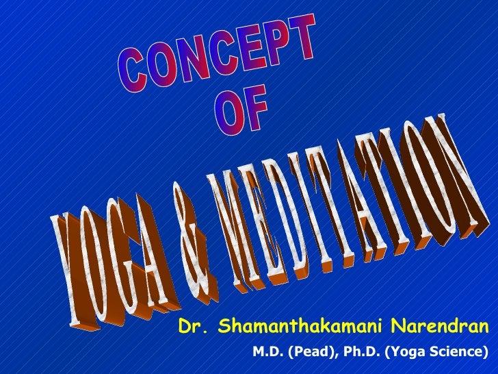 Y O G A  &  M E D I T A T I O N Dr. Shamanthakamani Narendran M.D. (Pead), Ph.D. (Yoga Science) CONCEPT OF