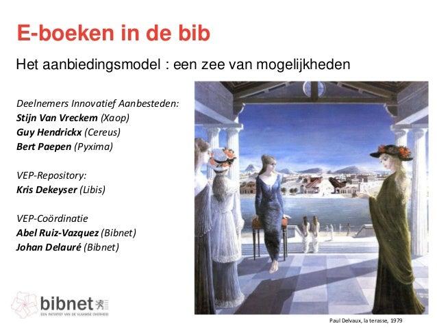 E-boeken in de bib Het aanbiedingsmodel : een zee van mogelijkheden Deelnemers Innovatief Aanbesteden: Stijn Van Vreckem (...