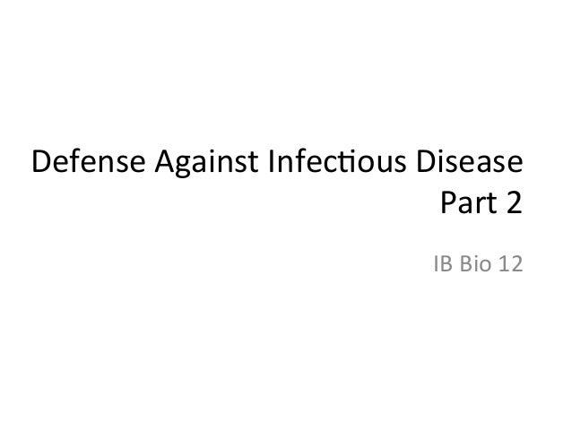 Defense  Against  Infec.ous  Disease   Part  2   IB  Bio  12