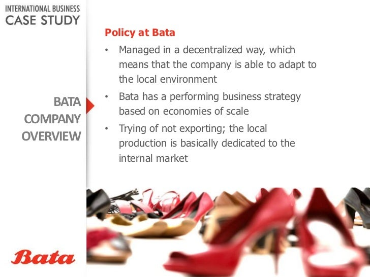 location strategy of bata Bata was founded in zlin, czechoslovakia in 1894 by the three siblings: tomáš bata, anna bata and antonín bata one of the world's first shoe manufacturers, the company took a decade to start making 2,200 pairs per day by 1917, that number had grown to two million pairs a year.