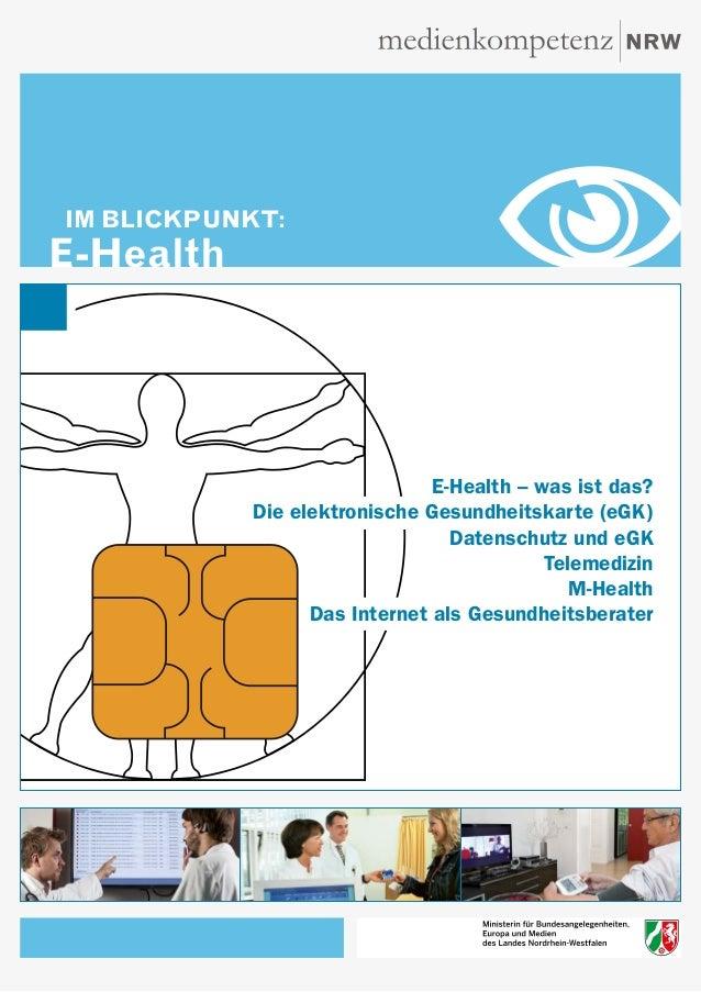 IM BLICKPUNKT:  E-Health  E-Health – was ist das? Die elektronische Gesundheitskarte (eGK) Datenschutz und eGK Telemedizin...