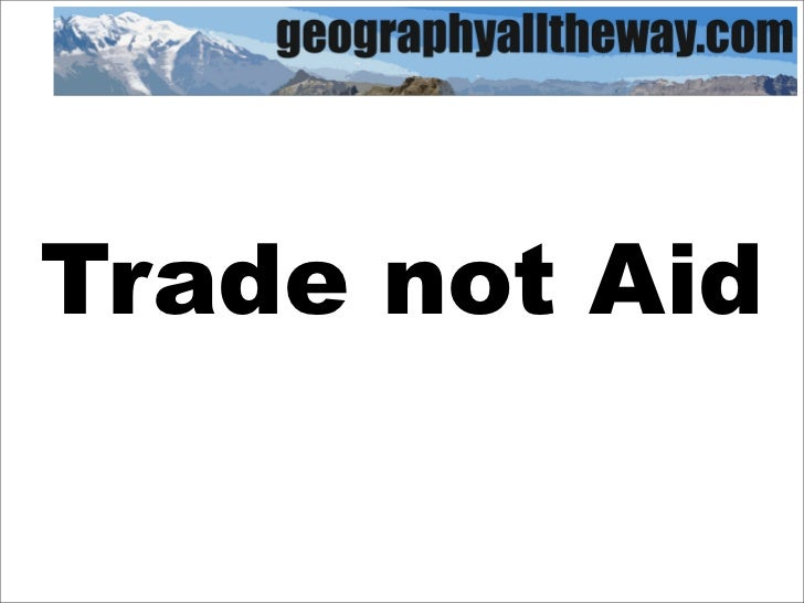 IB Geography: Resources - Trade Not Aid