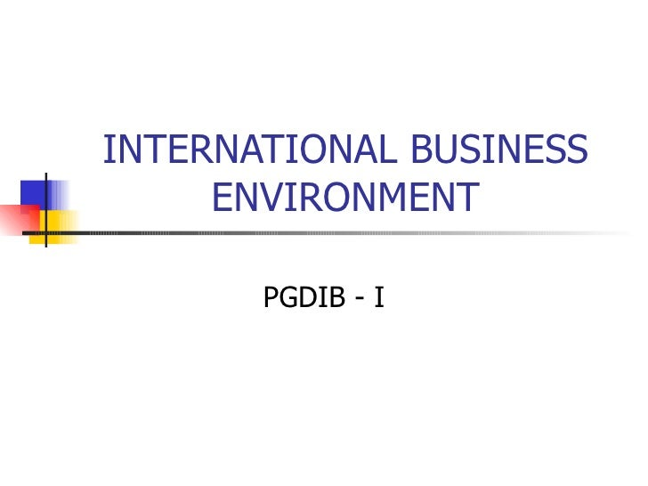 INTERNATIONAL BUSINESS ENVIRONMENT PGDIB - I