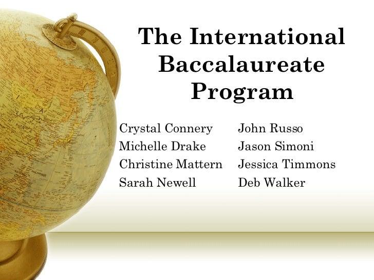 The International Baccalaureate Program Crystal Connery   John Russo Michelle Drake    Jason Simoni  Christine Mattern    ...
