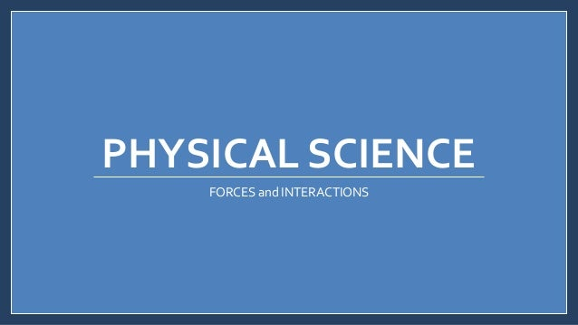 PHYSICAL SCIENCE FORCES and INTERACTIONS