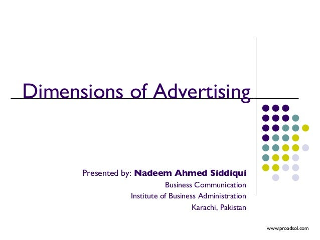 Dimensions of Advertising  Presented by: Nadeem Ahmed Siddiqui  Business Communication  Institute of Business Administr...