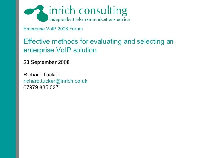 Enterprise VoIP 2008 Forum Effective methods for evaluating and selecting an enterprise VoIP solution 23 September 2008 Ri...